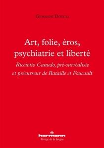 Art, folie, éros, psychiatrie et liberté : Ricciotto Canudo, pré-surréaliste et précurseur de Bataille et Foucault - GiovanniDotoli