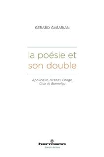 La poésie et son double : Apollinaire, Desnos, Ponge, Char et Bonnefoy - GérardGasarian