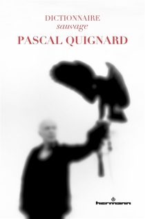 Dictionnaire sauvage Pascal Quignard -