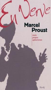 Marcel Proust en verve : mots, propos et aphorismes - MarcelProust