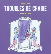Troubles de chaire : perles de curés - Dominique Jacob