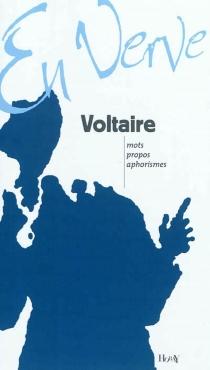 Voltaire en verve : mots, propos, aphorismes - Voltaire