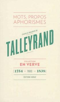 Charles-Maurice de Talleyrand en verve : mots, propos, aphorismes| Suivi de Le bréviaire de Talleyrand - Charles-Maurice deTalleyrand-Périgord