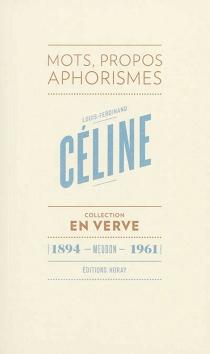 Louis-Ferdinand Céline en verve : mots, propos, aphorismes - Louis-FerdinandCéline