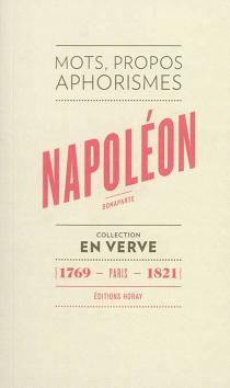 Napoléon Bonaparte : mots, propos, aphorismes : 1769, Paris, 1821 - Napoléon 1er
