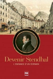 Devenir Stendhal : l'enfance d'un écrivain -