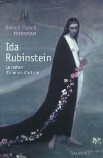Ida Rubinstein : le roman d'une vie d'artiste - Donald FlanellFriedman