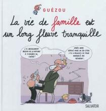 La vie de famille est un long fleuve tranquille - YvesGuézou