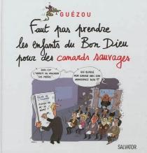Faut pas prendre les enfants du bon Dieu pour des canards sauvages - YvesGuézou