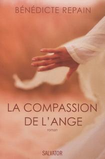 La compassion de l'ange - BénédicteRepain