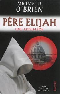 Père Elijah : une apocalypse - Michael DavidO'Brien
