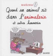 Quand un animal rit dans l'animalerie : et autres hommeries - Guézou
