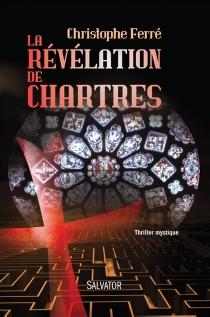 La révélation de Chartres : thriller mystique - ChristopheFerré