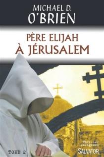 Père Elijah à Jérusalem - Michael DavidO'Brien