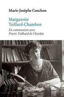 Marguerite Teillard-Chambon (1880-1959) : en communion avec Pierre Teilhard de Chardin - Marie-JosèpheConchon