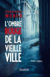 L'ombre rouge de la vieille ville - FrançoisWeber