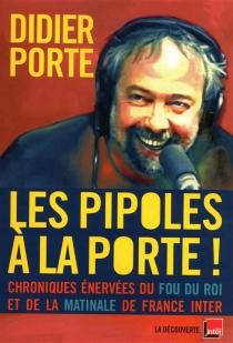 Les pipoles à La Porte ! : chroniques énervées du Fou du roi et de la matinale de France Inter - DidierPorte