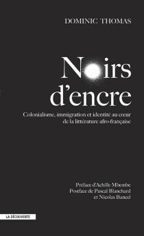 Noirs d'encre : colonialisme, immigration et identité au coeur de la littérature afro-française - DominicThomas