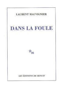 Dans la foule - LaurentMauvignier