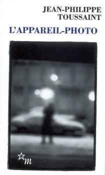 L'appareil-photo| Suivi de Pour un roman infinitésimaliste - Jean-PhilippeToussaint