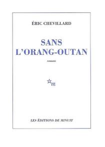 Sans l'orang-outan - ÉricChevillard