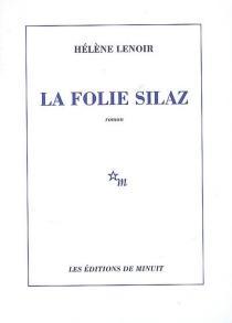 La folie Silaz - HélèneLenoir