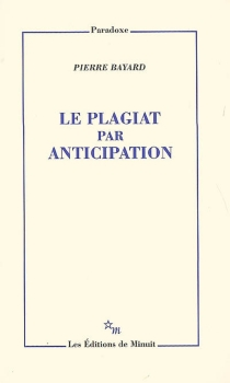 Le plagiat par anticipation - Pierre Bayard