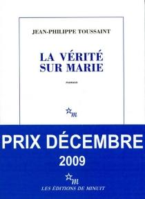 La vérité sur Marie - Jean-PhilippeToussaint