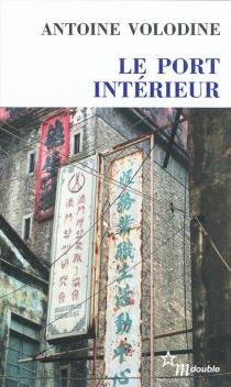 Le port intérieur - AntoineVolodine