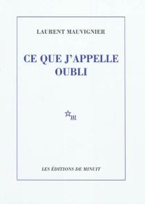 Ce que j'appelle oubli - LaurentMauvignier