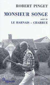 Monsieur Songe| Suivi de Le harnais| Suivi de Charrue - RobertPinget