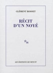 Récit d'un noyé - ClémentRosset