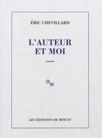 L'auteur et moi - ÉricChevillard
