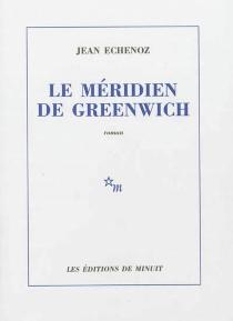 Le Méridien de Greenwich - JeanEchenoz