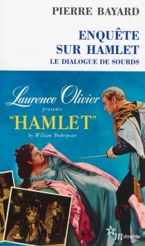 Enquête sur Hamlet : le dialogue de sourds - PierreBayard