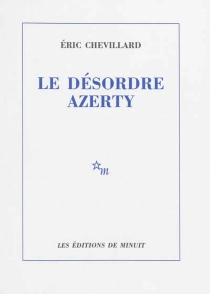 Le désordre Azerty - ÉricChevillard