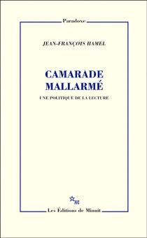 Camarade Mallarmé : une politique de la lecture - Jean-FrançoisHamel