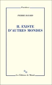 Il existe d'autres mondes - PierreBayard