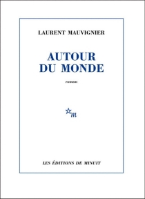 Autour du monde - LaurentMauvignier