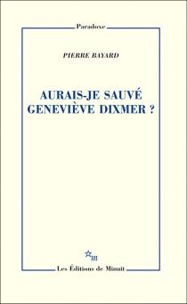 Aurais-je sauvé Geneviève Dixmer ? - PierreBayard