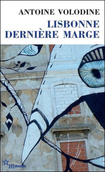 Lisbonne, dernière marge - AntoineVolodine