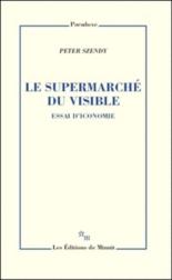 Le supermarché du visible : essai d'iconomie - PeterSzendy