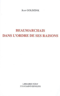 Beaumarchais dans l'ordre de ses raisons : dialogue posthume avec Jacques Scherer sur les dramaturgies de Beaumarchais - JeanGoldzink