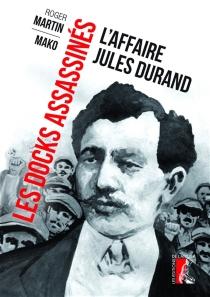 Les docks assassinés : l'affaire Jules Durand - RogerMartin