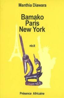Bamako-Paris-New York : itinéraire d'un exilé : récit - ManthiaDiawara