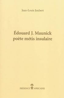 Edouard J. Maunick : poète métis insulaire - Jean-LouisJoubert