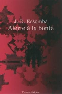 Alerte à la bonté - Jean-RogerEssomba