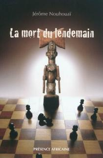 La mort du lendemain - JérômeNouhouaï