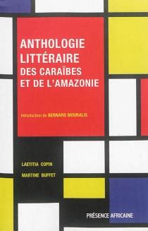 Anthologie littéraire des Caraïbes et de l'Amazonie : champs et contrechamps -