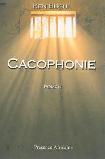 Cacophonie - Ken Bugul